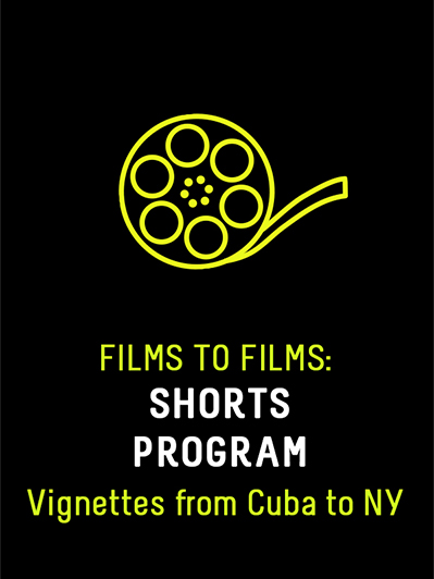 Films to Films: Shorts Program – Vignettes from Cuba to New York